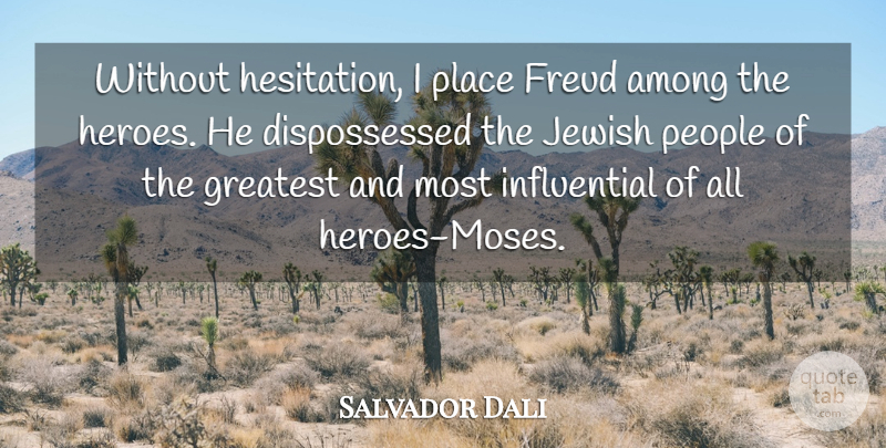 Salvador Dali Quote About Hero, People, Influential: Without Hesitation I Place Freud...