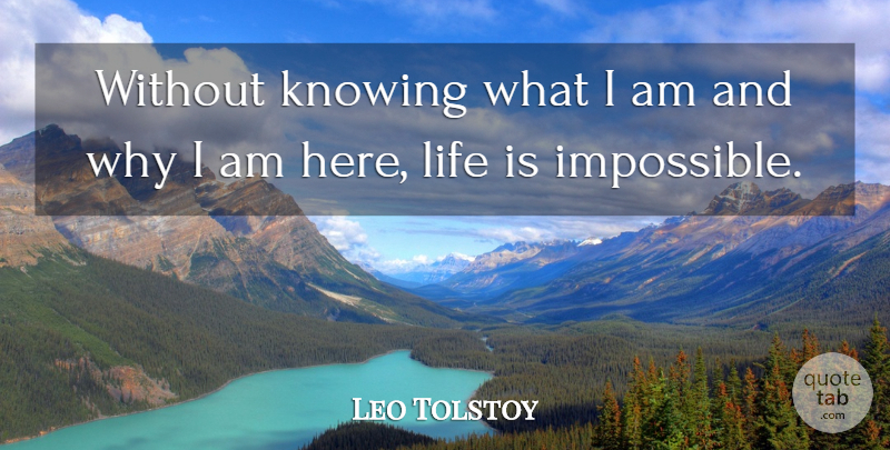 Leo Tolstoy Without Knowing What I Am And Why I Am Here Life Is