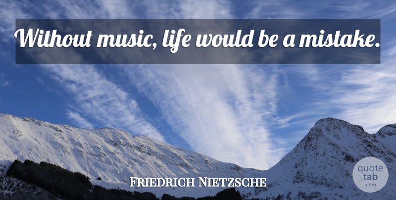 Friedrich Nietzsche Without Music Life Would Be A Mistake Quotetab
