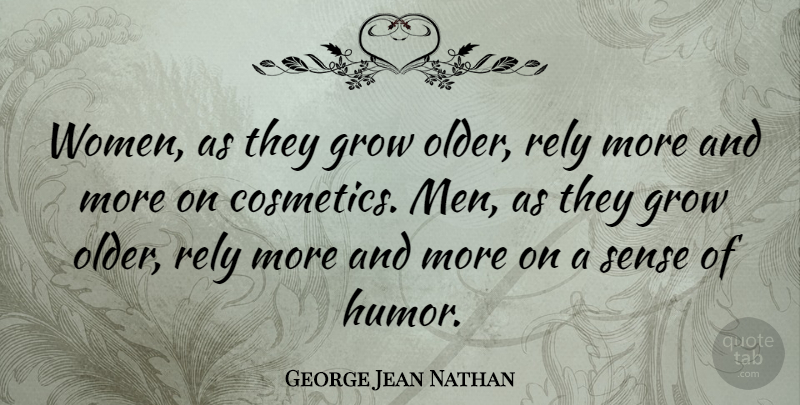 George Jean Nathan Quote About Women, Humor, Cosmetics: Women As They Grow Older...