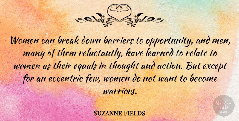 Suzanne Fields Quote About Barriers, Break, Eccentric, Equals, Except: Women Can Break Down Barriers...
