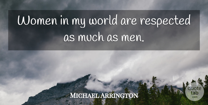 Michael Arrington Quote About Men, World: Women In My World Are...