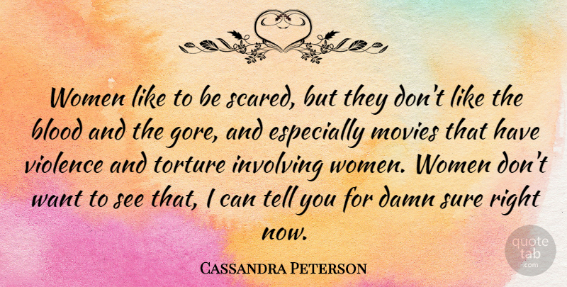 Cassandra Peterson Quote About Blood, Want, Violence: Women Like To Be Scared...