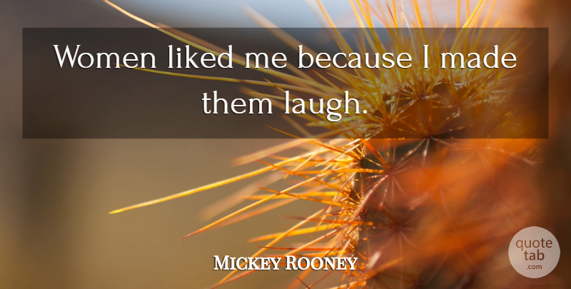 Mickey Rooney Quote About Laughing, Made: Women Liked Me Because I...