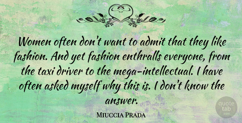 Miuccia Prada Quote About Fashion, Intellectual, Answers: Women Often Dont Want To...