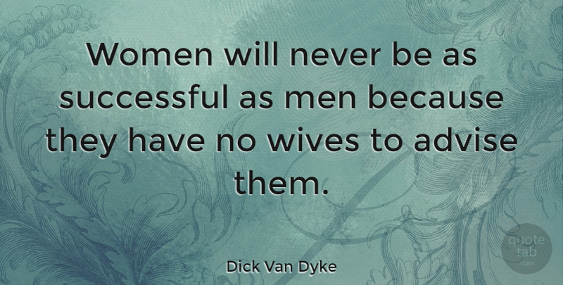 Dick Van Dyke Quote About Success, Funny Inspirational, Women: Women Will Never Be As...
