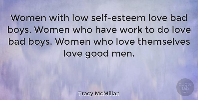Tracy Mcmillan Women With Low Self Esteem Love Bad Boys Women Who