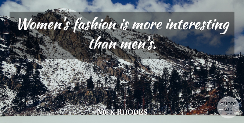 Nick Rhodes Quote About Fashion, Men, Interesting: Womens Fashion Is More Interesting...