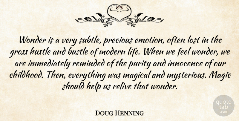 Doug Henning Quote About Purity And Innocence, Hustle And Bustle, Childhood: Wonder Is A Very Subtle...