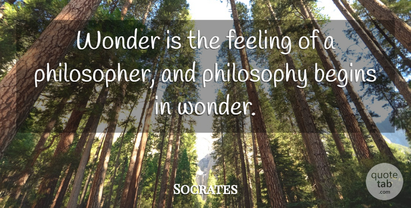 Socrates Quote About Begins, Feeling, Philosophy, Wonder: Wonder Is The Feeling Of...