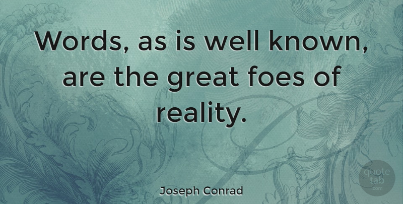 Joseph Conrad Quote About Writing, Reality, Speech: Words As Is Well Known...