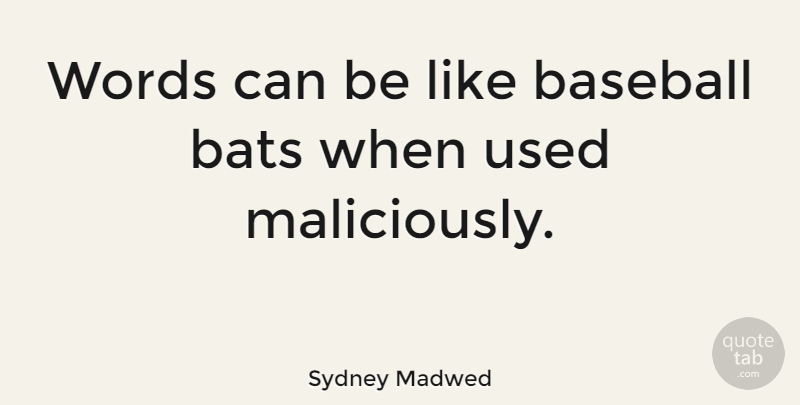 Sydney Madwed Quote About American Businessman, Baseball: Words Can Be Like Baseball...
