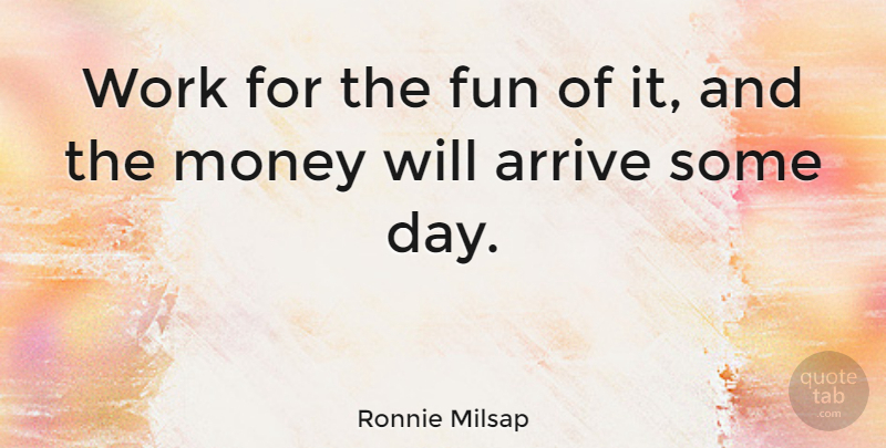 Ronnie Milsap Quote About Motivational, Fun: Work For The Fun Of...