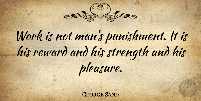 George Sand Quote About Inspirational, Motivational, Strength: Work Is Not Mans Punishment...