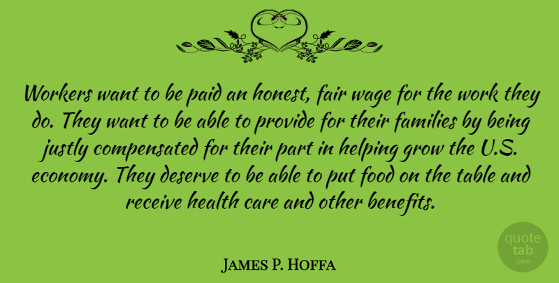 James P. Hoffa Quote About Care, Deserve, Fair, Families, Food: Workers Want To Be Paid...