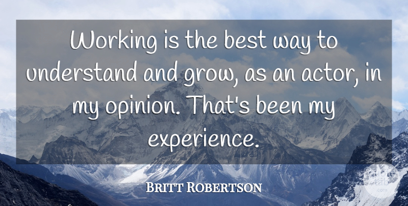 Britt Robertson Quote About Actors, Way, Opinion: Working Is The Best Way...
