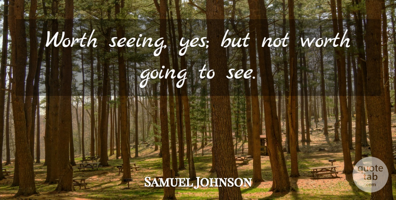 Samuel Johnson Quote About Journey, Seeing: Worth Seeing Yes But Not...