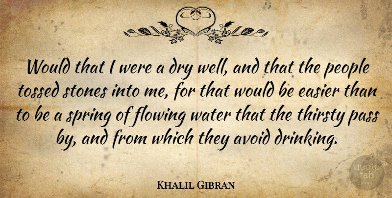 Khalil Gibran Would That I Were A Dry Well And That The People