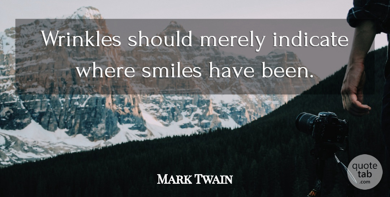 Mark Twain Quote About Inspirational, Birthday, Good Morning: Wrinkles Should Merely Indicate Where...