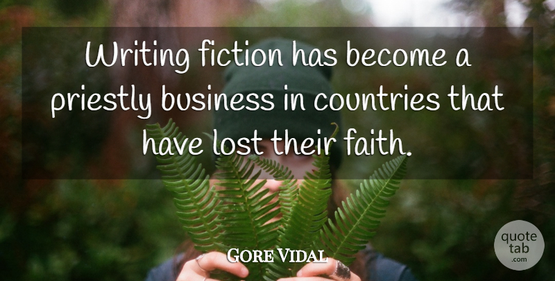 Gore Vidal Quote About Country, Business, Writing: Writing Fiction Has Become A...