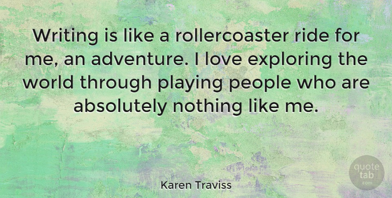 Karen Traviss Quote About Writing, Adventure, Exploring The World: Writing Is Like A Rollercoaster...