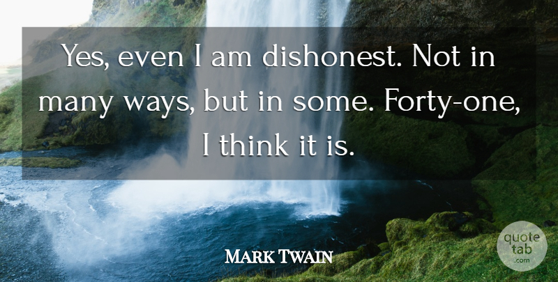 Mark Twain Quote About Honesty, Thinking, Way: Yes Even I Am Dishonest...