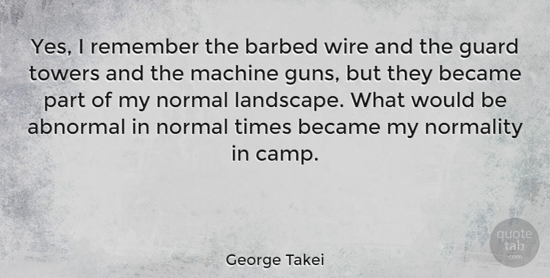 George Takei Quote About Gun, Wire, Machines: Yes I Remember The Barbed...