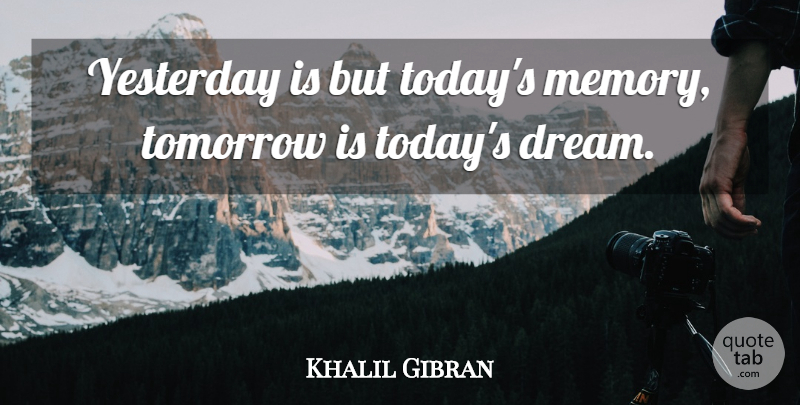 Khalil Gibran Quote About Australian Actor, Dreams, Tomorrow, Yesterday: Yesterday Is But Todays Memory...