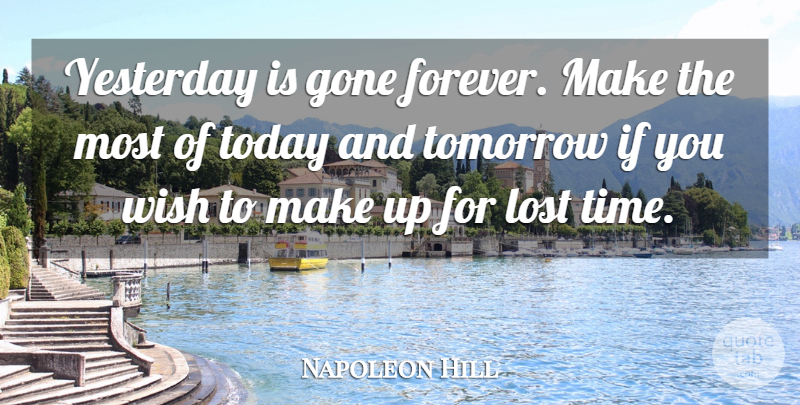 Napoleon Hill Yesterday Is Gone Forever Make The Most Of Today And