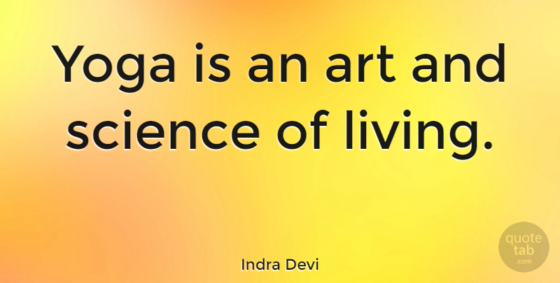 Indra Devi Yoga Is An Art And Science Of Living Quotetab