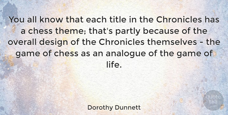 Dorothy Dunnett Quote About Analogue, Chess, Design, Game, Overall: You All Know That Each...