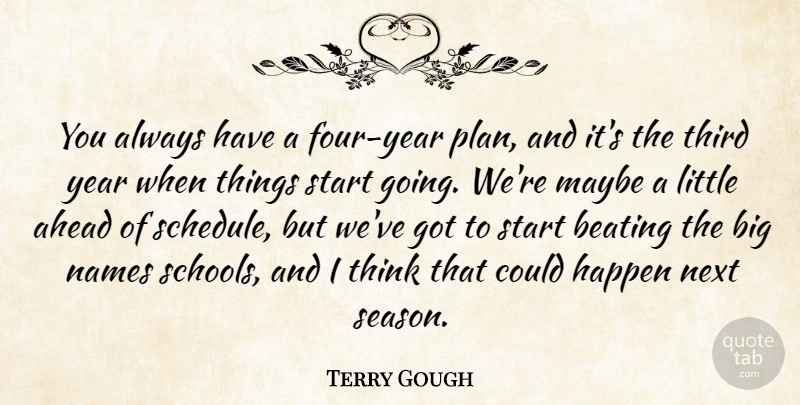 Terry Gough Quote About Ahead, Beating, Happen, Maybe, Names: You Always Have A Four...