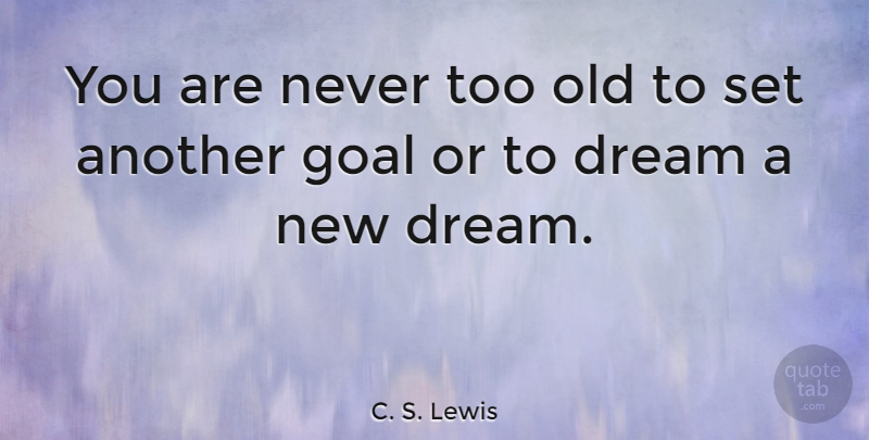 C. S. Lewis Quote About Inspirational, Life, Motivational: You Are Never  Too Old.