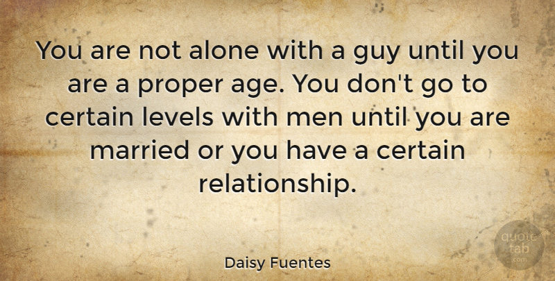 Daisy Fuentes Quote About Men, Guy, Age: You Are Not Alone With...