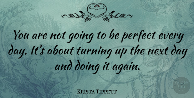 Krista Tippett Quote About Next Day, Perfect, Next: You Are Not Going To...