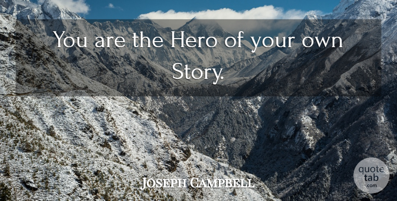 Joseph Campbell You Are The Hero Of Your Own Story Quotetab