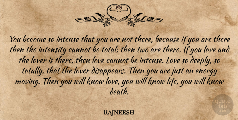 Rajneesh Quote About Love, Moving, Two: You Become So Intense That...