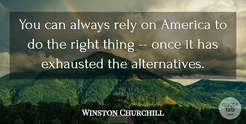 Winston Churchill You Can Always Rely On America To Do The Right