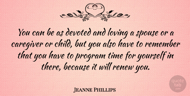 Jeanne Phillips Quote About Devoted, Loving, Program, Renew, Spouse: You Can Be As Devoted...