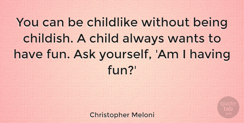 Christopher Meloni Quote About Fun, Children, Want: You Can Be Childlike Without...