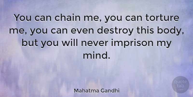 Mahatma Gandhi Quote About Inspirational, Wise, Peace: You Can Chain Me You...