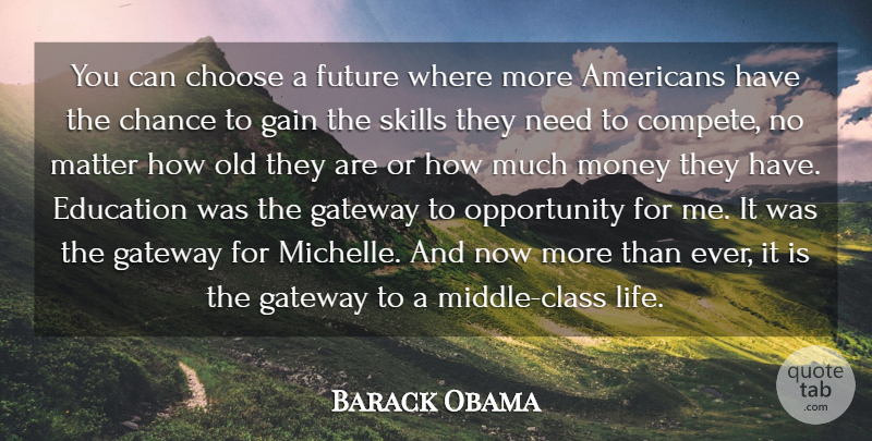Barack Obama Quote About Chance, Choose, Education, Future, Gain: You Can Choose A Future...