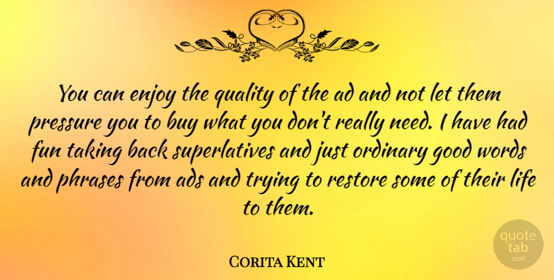 Corita Kent Quote About Ad, Ads, Buy, Enjoy, Fun: You Can Enjoy The Quality...