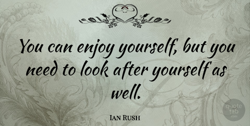 Ian Rush Quote About undefined: You Can Enjoy Yourself But...