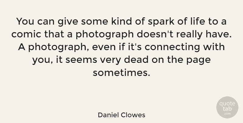 Daniel Clowes Quote About Photography, Giving, Pages: You Can Give Some Kind...
