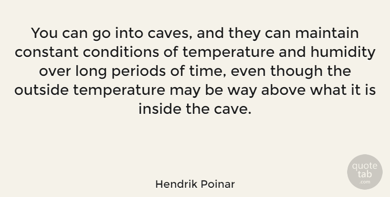 Hendrik Poinar Quote About Above, Conditions, Constant, Maintain, Periods: You Can Go Into Caves...