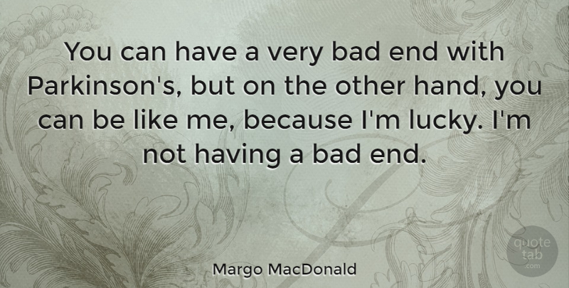 Margo MacDonald Quote About Bad: You Can Have A Very...