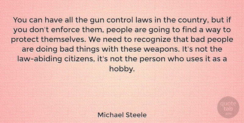Michael Steele Quote About Country, Gun, Law: You Can Have All The...