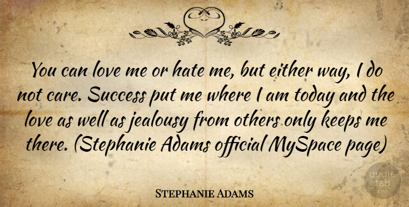 Stephanie Adams You Can Love Me Or Hate Me But Either Way I Do