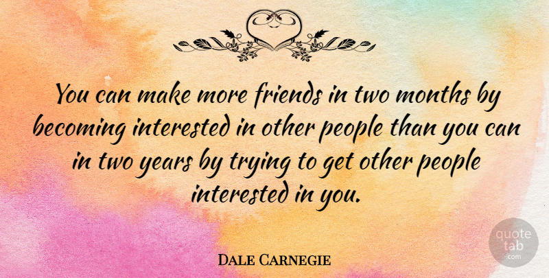 Dale Carnegie Quote About Inspirational, Best Friend, Friendship: You Can Make More Friends...